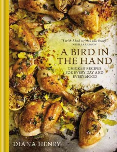 "A Bird in the Hand, which features ""chicken recipes for every day and every mood,"" was a semifinalist in the Food52 site's Piglet Award competition for Best Cookbook of 2015"